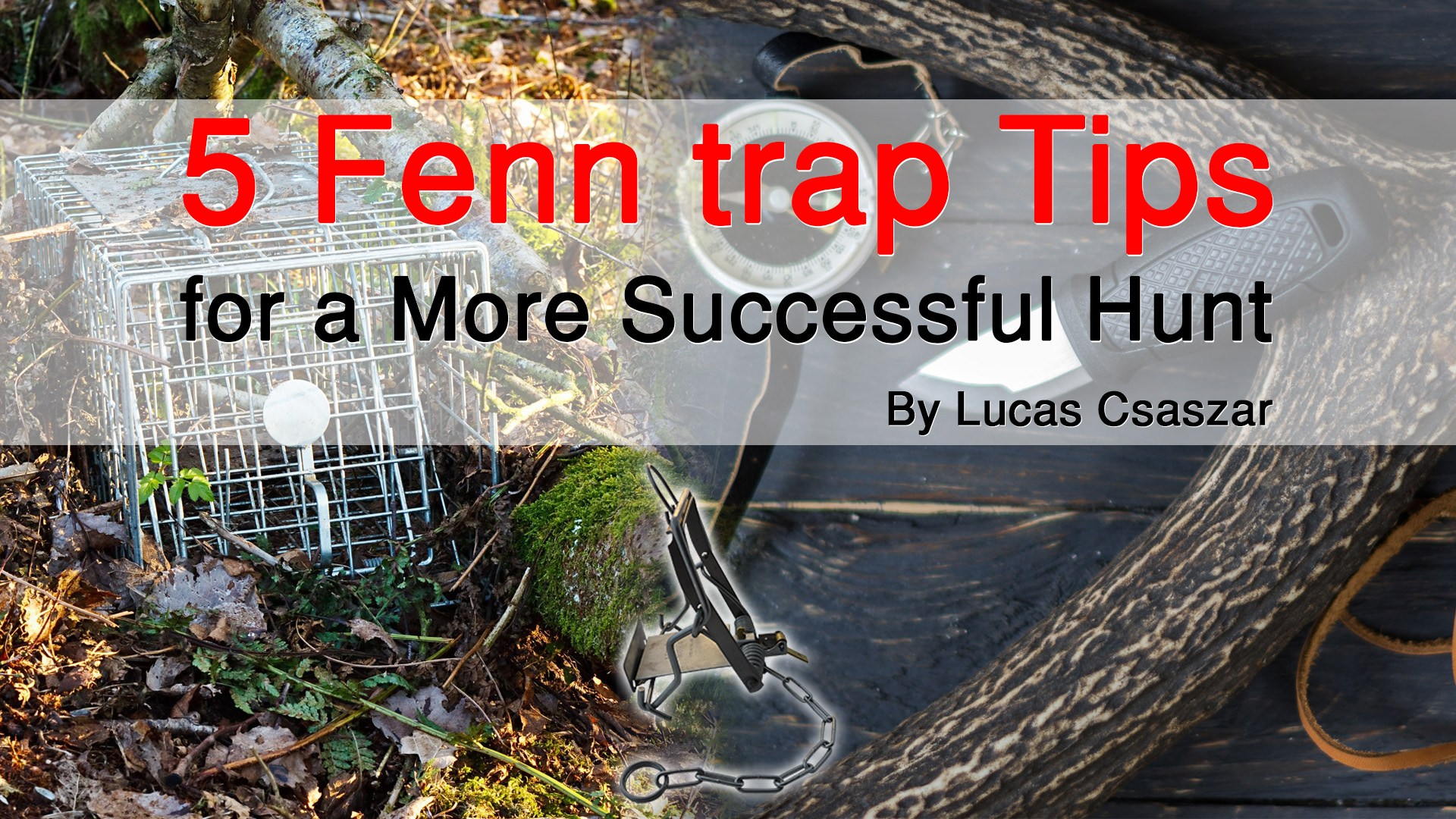 5 Fenn trap Tips for a More Successful Hunt By Lucas Csaszar